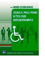 Edukacja - Praca - Prawo w życiu osób niepełnosprawnych