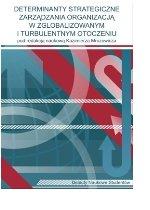Determinanty strategiczne zarządzania organizacją w zglobalizowanym i turbulentnym otoczeniu