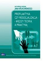 Profilaktyka czy resocjalizacja: między teorią a praktyką
